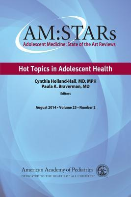 AM:STARs Hot Topics in Adolescent Health: Adolescent Medicine State of the Art Reviews, Vol 25 Number 2 American Academy of Pediatrics Section on Adolescent Health