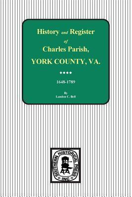 Charles Parish, York County, Va. History and Register, 1648-1789.  by  Landon C Bell