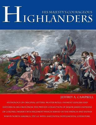 His Majestys Courageous Highlanders  by  Jeffrey A. Campbell