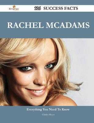 Rachel McAdams 126 Success Facts - Everything You Need to Know about Rachel McAdams  by  Gladys Meyer