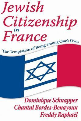 Jewish Citizenship in France: The Temptation of Being Among Ones Own  by  Dominique Schnapper