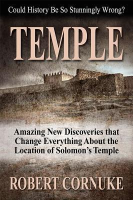 TEMPLE: Amazing New Discoveries That Change Everything About the Location of Solomons Temple Robert Cornuke