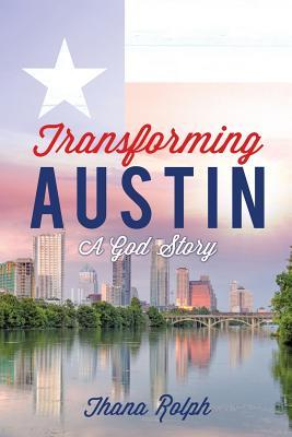 Transforming Austin - A God Story Thana Rolph