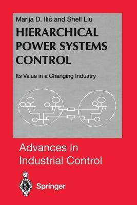 Hierarchical Power Systems Control: Its Value in a Changing Industry  by  Marija D. Ilic