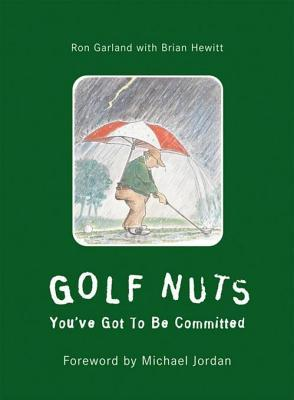 Golf Nuts: Youve Got to Be Committed  by  Ron Garland