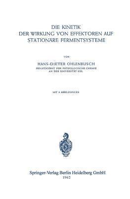 Die Kinetik Der Wirkung Von Effektoren Auf Stationare Fermentsysteme  by  H. D. Ohlenbusch