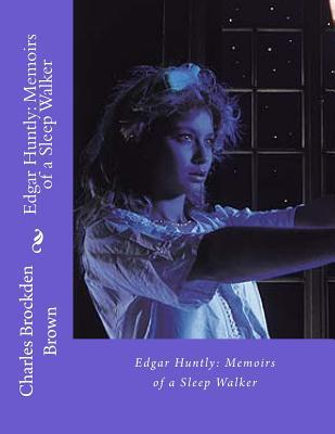 Edgar Huntly: Memoirs of a Sleep Walker Charles Brockden Brown