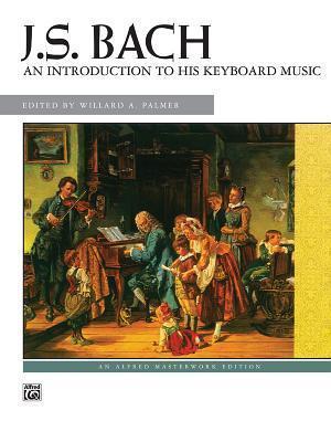Bach -- An Introduction to His Keyboard Music  by  Johann Sebastian Bach