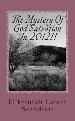 The Mystery of God Salvation in 2012!! Elketurah Scandrett