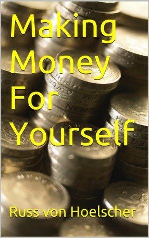 Making Money For Yourself Russ von Hoelscher