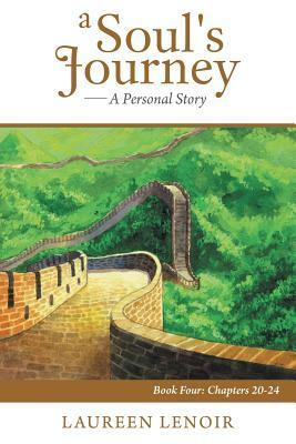 A Souls Journey: A Personal Story: Book Four: Chapters 20-24  by  Laureen Lenoir