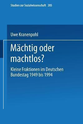 Machtig Oder Machtlos?: Kleine Fraktionen Im Deutschen Bundestag 1949 Bis 1994  by  Uwe Kranenpohl