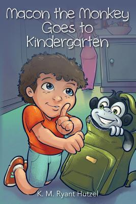 Macon the Monkey Goes to Kindergarten K M Ryant Hutzel