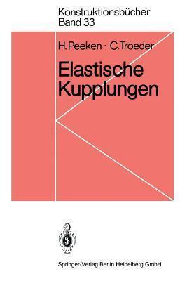 Elastische Kupplungen: Ausfuhrungen, Eigenschaften, Berechnungen H. Peeken