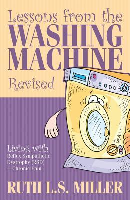 Lessons from the Washing Machine Revised Living with Reflex Sympathetic Dystrophy (Rsd) - Chronic Pain Ruth L S Miller