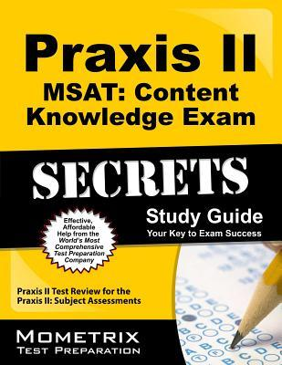 Praxis II MSAT: Content Knowledge Exam Secrets Study Guide: Praxis II Test Review for the Praxis II: Subject Assessments  by  Praxis II Exam Secrets Test Prep Team