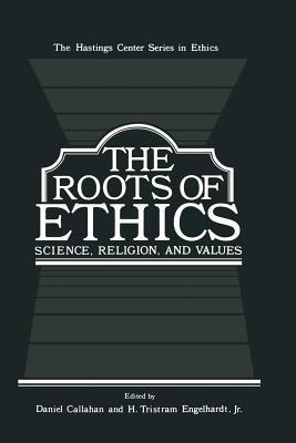 The Roots of Ethics: Science, Religion, and Values  by  Sidney Callahan