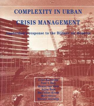 Complexity in Urban Crisis Management: Amsterdams Response to the Bijlmer Air Disaster Uriel Rosenthal