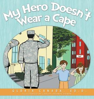 My Hero Doesnt Wear a Cape  by  Gloria Canada
