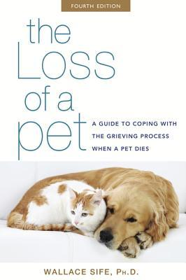 The Loss of a Pet: A Guide to Coping with the Grieving Process When a Pet Dies Wallace Sife