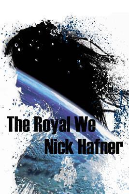 The Royal We  by  Nick Hafner