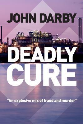 Deadly Cure: This Fast-Paced Thriller Lifts the Lid on Pharmacutical Fraud and Ruthless Business Intrigue. John J. Darby