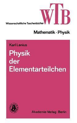 Physik Der Elementarteilchen  by  Karl Lanius