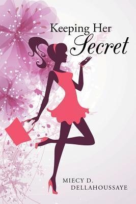 Keeping Her Secret Miecy D Dellahoussaye