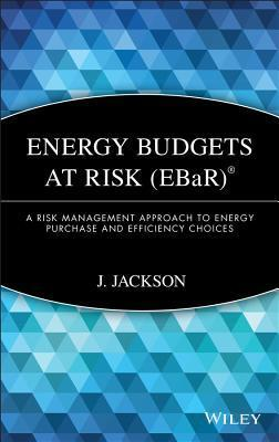 Energy Budgets at Risk (EBaR): A Risk Management Approach to Energy Purchase and Efficiency Choices J. Jackson