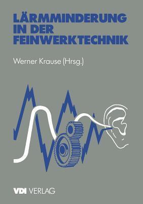 Larmminderung in Der Feinwerktechnik  by  Werner Krause