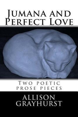 Jumana and Perfect Love - Two Poetic Prose Pieces  by  Allison Grayhurst