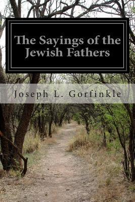 The Sayings of the Jewish Fathers  by  Joseph L Gorfinkle