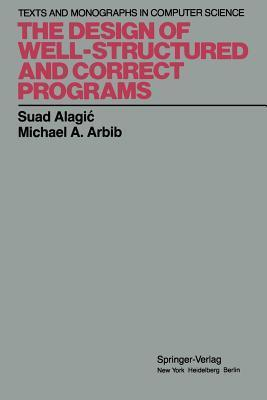 The Design of Well-Structured and Correct Programs Suad Alagic