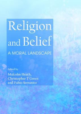 Religion and Belief: A Moral Landscape  by  Christopher T Green
