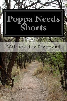 Poppa Needs Shorts Walt and Lee Richmond