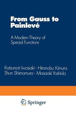 From Gauss to Painleve: A Modern Theory of Special Functions  by  Katsunori Iwasaki