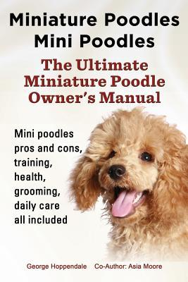 Miniature Poodles Mini Poodles. Miniature Poodles Pros and Cons, Training, Health, Grooming, Daily Care All Included. George Hoppendale