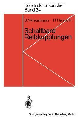 Schaltbare Reibkupplungen: Grundlagen, Eigenschaften, Konstruktionen S. Winkelmann