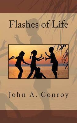 Flashes of Life John a Conroy