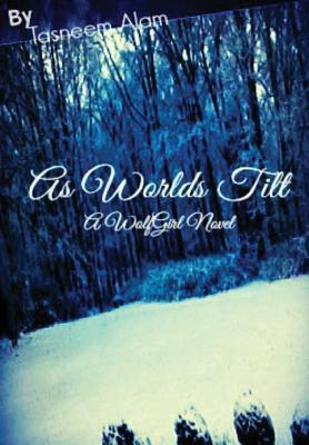 As Worlds Tilt  by  Tasneem Alam