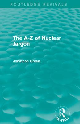 The a - Z of Nuclear Jargon Jonathon Green