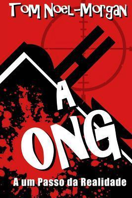 A Ong: A Um Passo Da Realidade  by  Tom Noel-Morgan