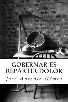 Gobernar Es Repartir Dolor Jose Antonio Gomez