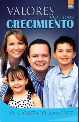 Valores Que Dan Crecimiento  by  Dr Gonzalo Ramirez