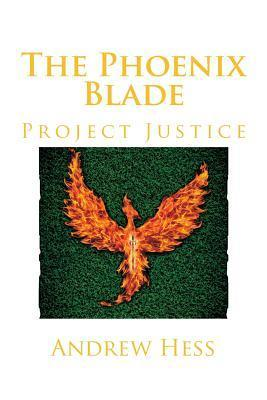 Project Justice (The Phoenix Blade, #1)  by  Andrew J. Hess