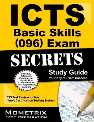 ICTS Basic Skills (096) Exam Secrets, Study Guide: ICTS Test Review for the Illinois Certification Testing System ICTS Exam Secrets Test Prep Team