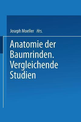 Anatomie Der Baumrinden: Vergleichende Studien  by  Joseph Moeller
