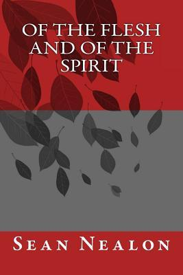 Of the Flesh and of the Spirit Sean Nealon