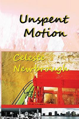 Unspent Motion: The Complete Stories and Novella Celeste Newbrough