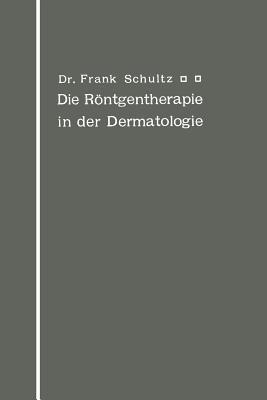 Die Rontgentherapie in Der Dermatologie  by  Frank Schultz